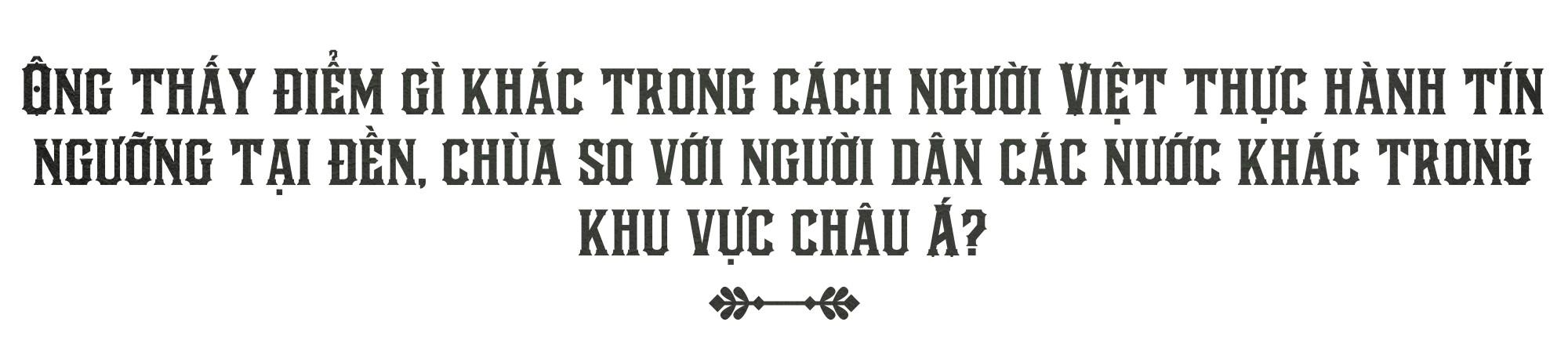 Văn hóa Việt và chùa chiền hấp dẫn tôi một cách tự nhiên - Ảnh 7.