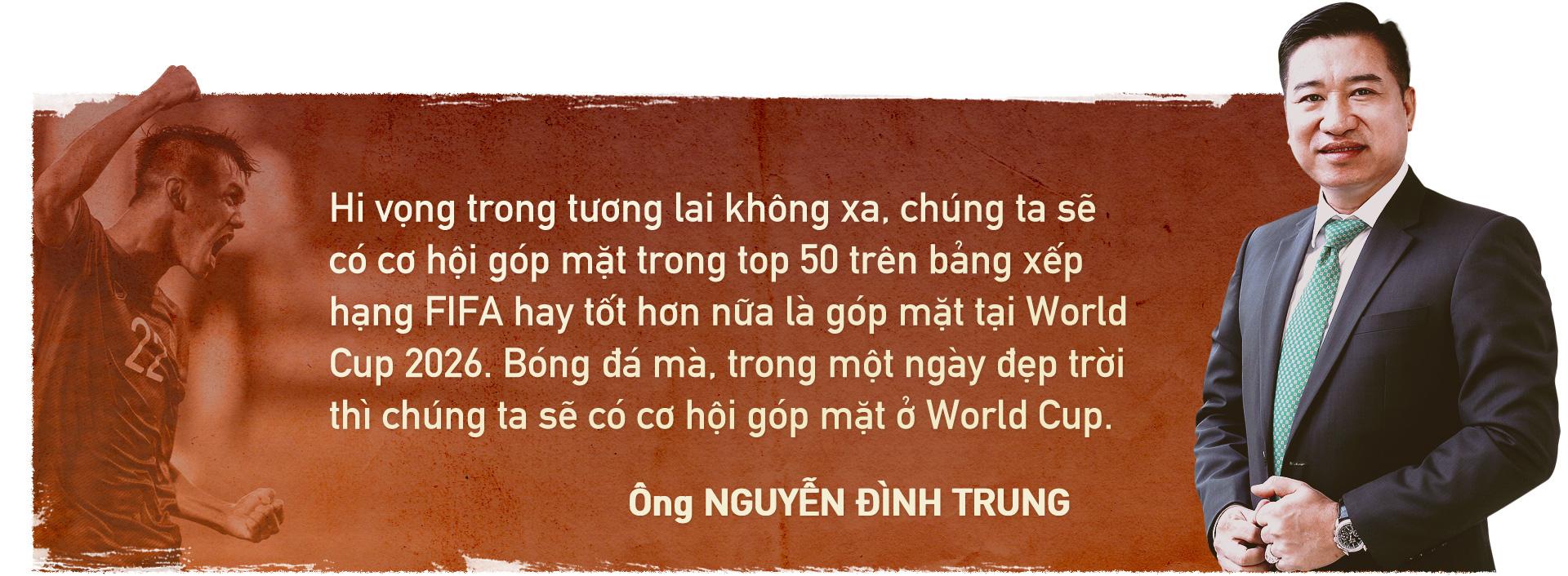 Ông Nguyễn Đình Trung - Chủ tịch Tập đoàn Hưng Thịnh: Tôi kỳ vọng vào World Cup 2026 - Ảnh 4.