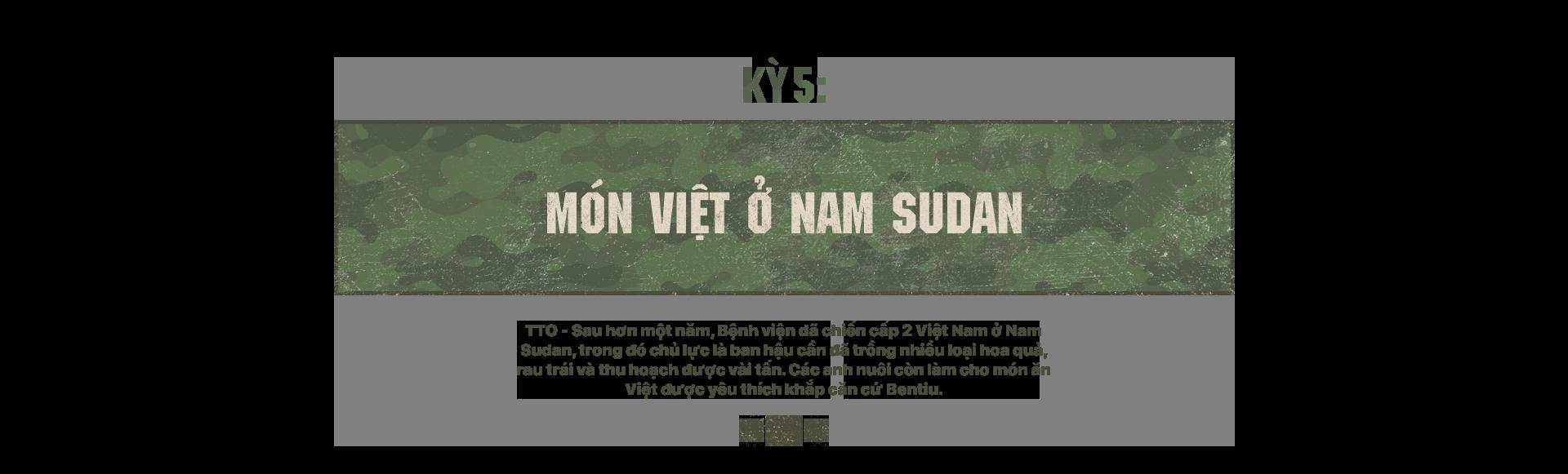 Kỳ 5: Món Việt ở Nam Sudan - Ảnh 1.