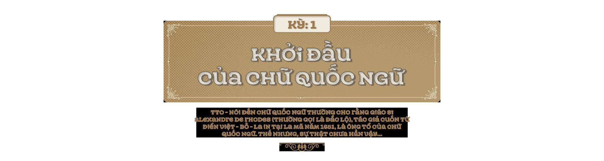 Kỳ 1: Khởi đầu của chữ quốc ngữ - Ảnh 1.