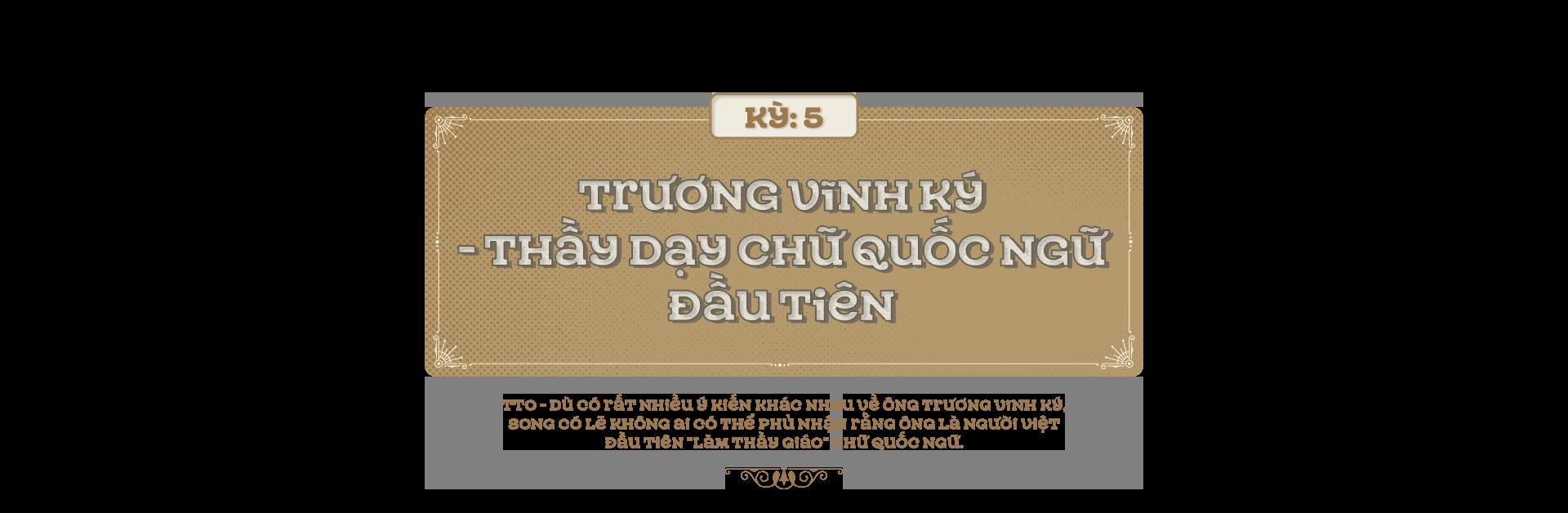 Kỳ 5: Trương Vĩnh Ký - Thầy dạy chữ quốc ngữ đầu tiên - Ảnh 1.