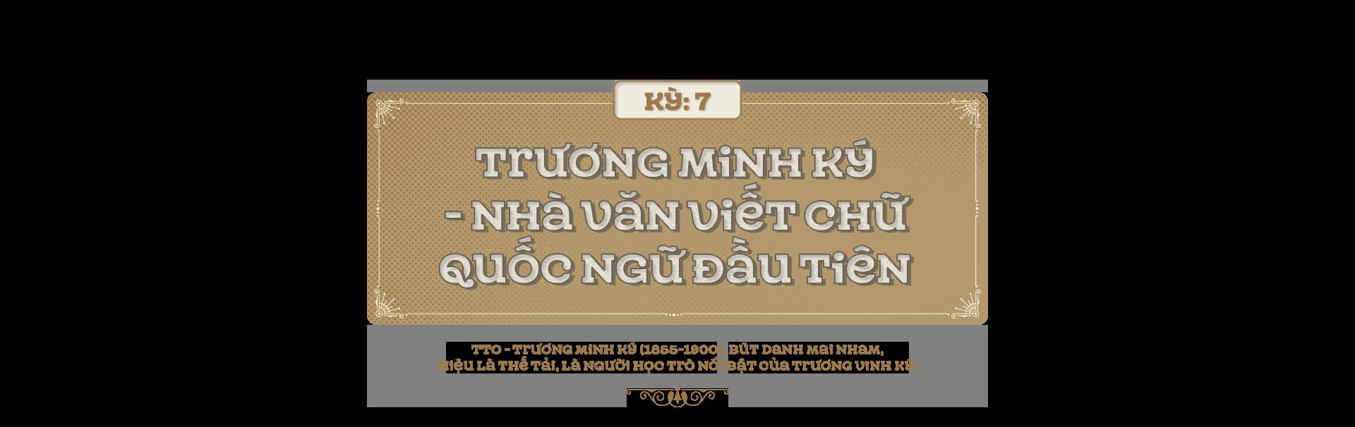 Kỳ 7: Trương Minh Ký - Nhà văn viết chữ quốc ngữ đầu tiên - Ảnh 1.