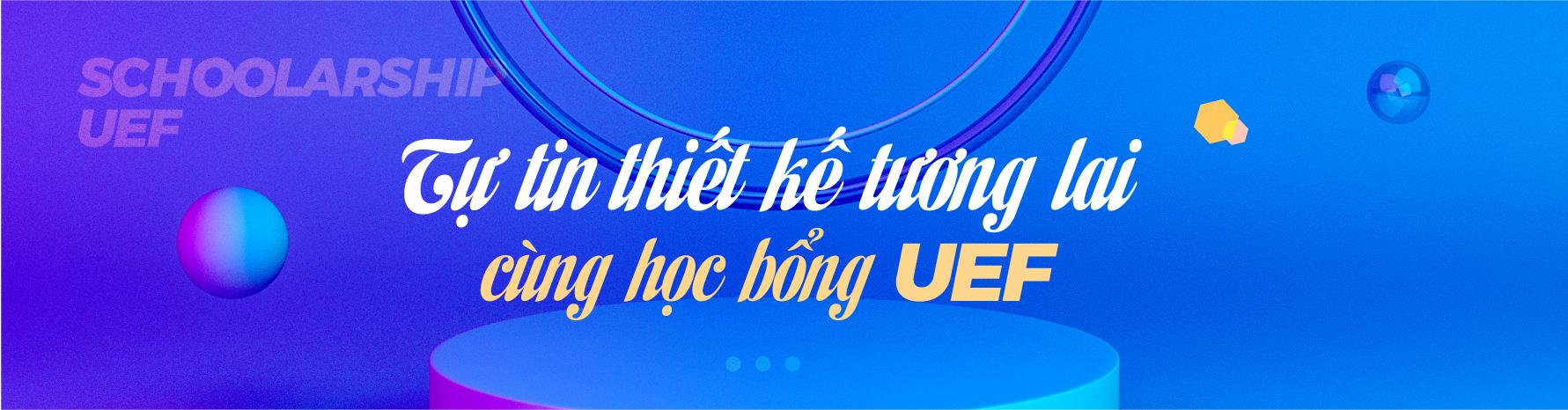 UEF - Học bổng 100% tiếp sức tài năng - Ảnh 7.