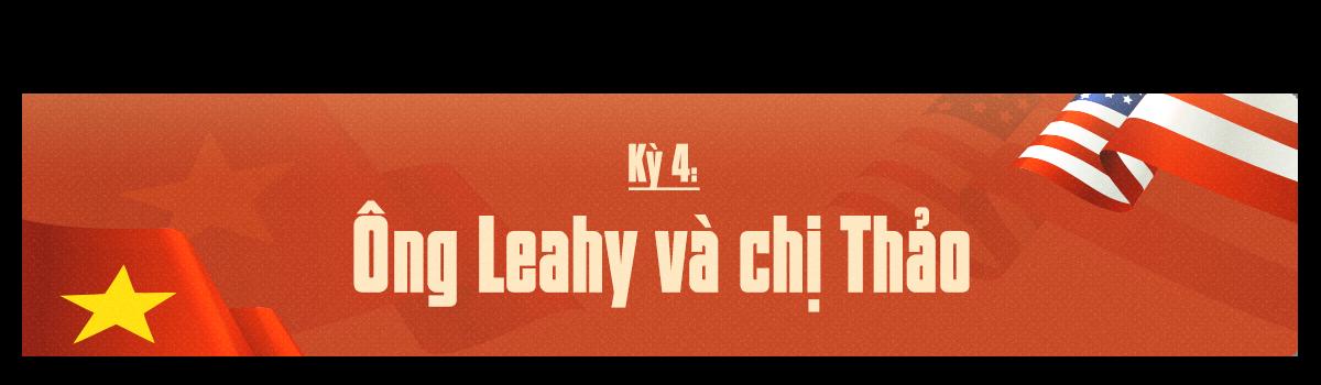 Kỳ 4: Ông Leahy và chị Thảo - Ảnh 1.