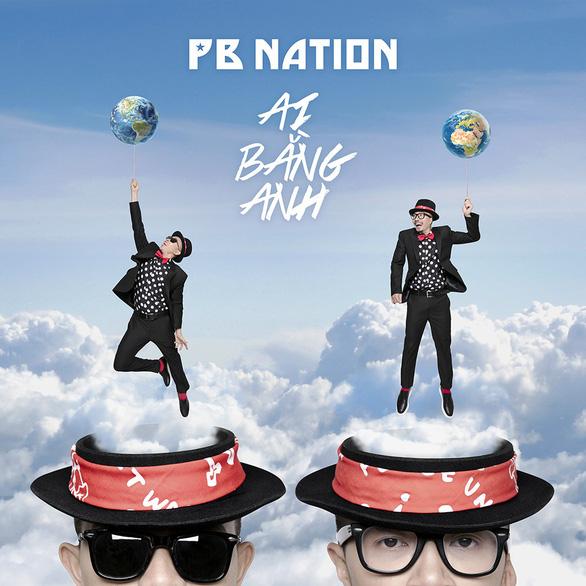 PB Nation: vào đường băng, chờ cất cánh với Ai bằng anh - Ảnh 3.