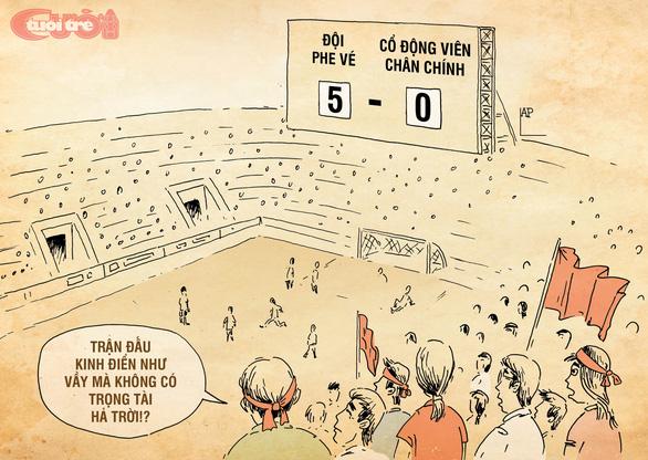 Biếm họa: Vé xem bóng đá đi đâu hết? - Ảnh 4.
