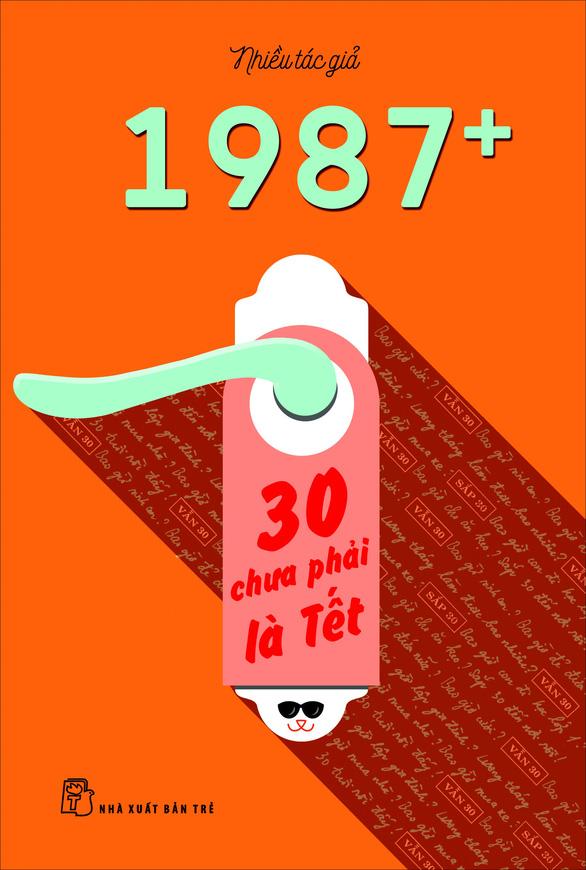 1987+: 30 chưa phải là Tết và nhân sinh quan thế hệ chớm 30 - Ảnh 1.
