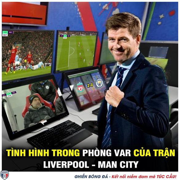 CĐV hài hước sau trận Liverpool - Man City: Chắc VAR ghét Man City lắm - Ảnh 5.