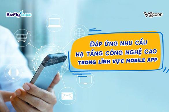 Đáp ứng nhu cầu hạ tầng công nghệ cao trong lĩnh vực mobile app - Ảnh 1.