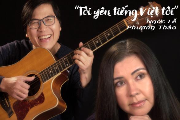 Phương Thảo - Ngọc Lễ tái xuất nhiều xúc cảm với Tôi yêu tiếng Việt tôi - Ảnh 1.