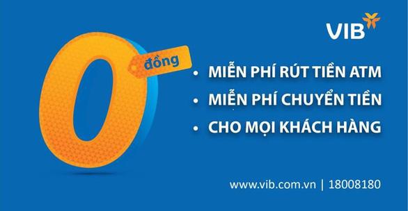 VIB miễn vô điều kiện toàn bộ phí rút tiền ATM và phí chuyển tiền - Ảnh 1.
