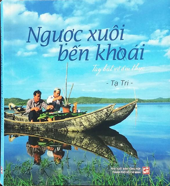 Ngược xuôi bến khoái: Món ngon Việt từ trang viết đậm tình - Ảnh 1.