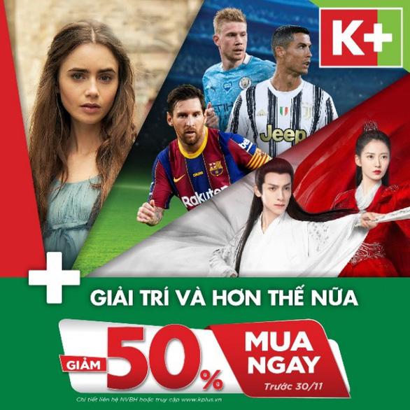 K+ khuyến mãi 50% đón lễ hội cuối năm - Ảnh 1.