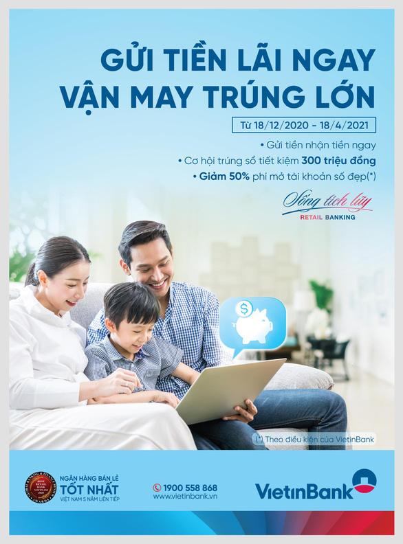 Gửi tiền lãi ngay - Vận may trúng lớn cùng VietinBank - Ảnh 1.