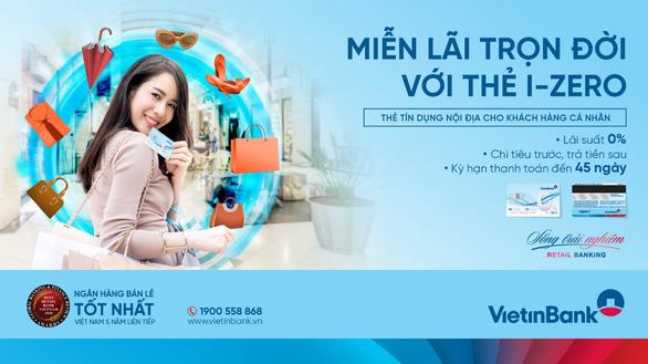 Miễn lãi trọn đời với thẻ trả góp VietinBank i-Zero - Ảnh 1.