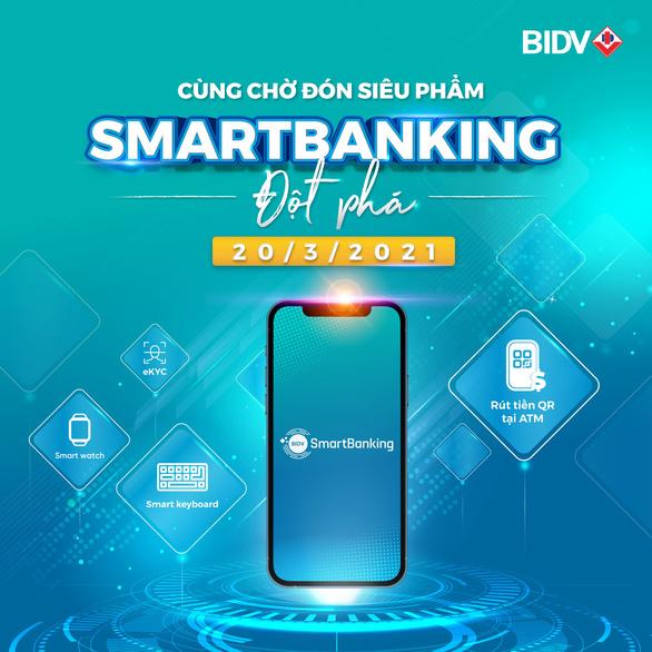 Dịch vụ Ngân hàng số thế hệ mới của BIDV sắp lộ diện - Ảnh 1.