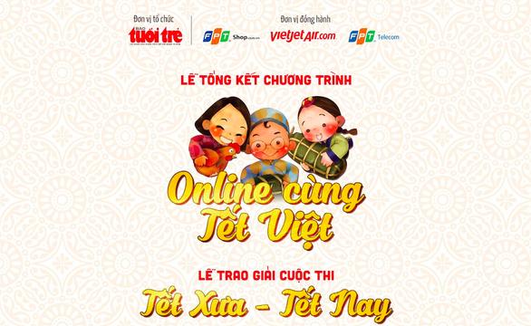 Chiều nay, tổng kết chương trình Online cùng Tết Việt và trao giải cuộc thi Tết xưa - Tết nay - Ảnh 1.