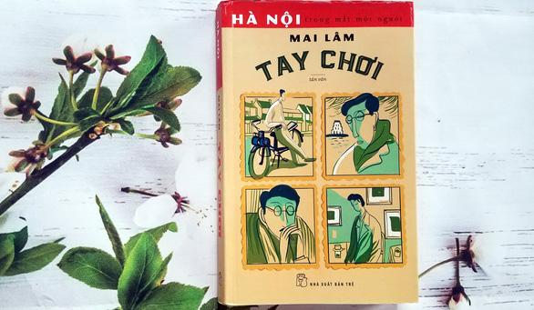 Tay chơi của Mai Lâm: Hà Nội trong mắt một người - Ảnh 1.