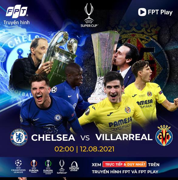 Điểm mặt những cặp đối đầu đáng chú ý trong trận tranh Super Cup 2021 giữa Chelsea và Villarreal - Ảnh 1.
