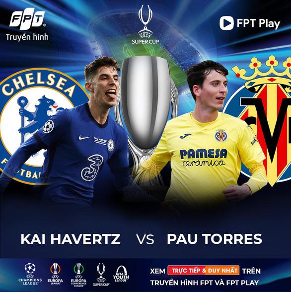Điểm mặt những cặp đối đầu đáng chú ý trong trận tranh Super Cup 2021 giữa Chelsea và Villarreal - Ảnh 2.
