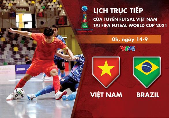Lịch trực tiếp tuyển futsal Việt Nam gặp Brazil ở World Cup 2021 - Ảnh 1.