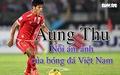 Aung Thu - nỗi ám ảnh của bóng đá Việt Nam