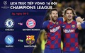 Lịch trực tiếp Champions League: Chelsea gặp Bayern Munich, Napoli - Barca