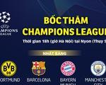 Bốc thăm vòng 16 đội Champions League: Chờ những cuộc đối đầu nảy lửa