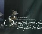 Tơ lụa Việt Nam: Sứ mệnh mới của thủ phủ tơ tằm Bảo Lộc
