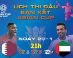 Lịch truyền hình Asian Cup ngày 29-1: chủ nhà UAE quyết chiến Qatar