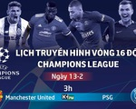Lịch trực tiếp Champions League 13-2: M.U đại chiến PSG
