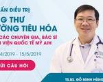 Hỏi về ung thư dạ dày, đại tràng..., được khám bệnh miễn phí