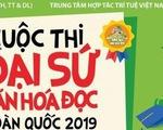 """Cuộc thi """"Đại sứ văn hóa đọc"""" tổ chức quy mô toàn quốc"""