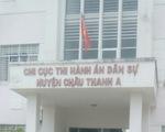 Bắt nguyên chi cục trưởng Chi cục thi hành án huyện Châu Thành A