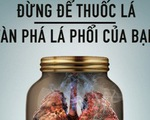 Ngừng thuốc lá, để cứu lá phổi