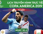 Lịch trực tiếp tứ kết Copa America 2019: Uruguay gặp Peru