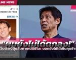 HLV Akira Nishino chỉ trích báo chí Thái Lan đưa tin sai sự thật