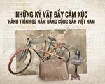 Những kỷ vật đầy cảm xúc trong hành trình 90 năm Đảng Cộng sản Việt Nam