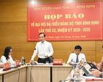 Nhân sự Đại hội Đảng tỉnh Bình Định: không còn phải giải quyết đơn khiếu nại, tố cáo nào