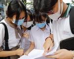 Kỳ thi tốt nghiệp THPT dự kiến diễn ra đầu tháng 7