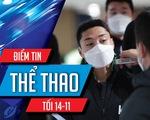 Điểm tin thể thao tối 14-11: Bốn cầu thủ tuyển Hàn Quốc dính COVID-19