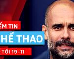 Điểm tin thể thao tối 19-11: HLV Guardiola ở lại Man City thêm 2 năm