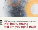 Liên hoan Sáng tạo & Thiết kế Việt Nam 2020: Nơi hội tụ những trái tim yêu nghệ thuật