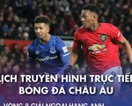 Lịch trực tiếp bóng đá châu Âu 7-11: Man United gặp Everton
