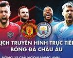 Lịch trực tiếp bóng đá châu Âu: Đại chiến Man United - Man City, Real - Atletico Madrid