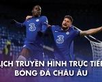 Lịch trực tiếp bóng đá châu Âu: Man City, Chelsea, Real Madrid