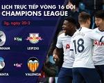 Lịch trực tiếp vòng 16 đội Champions League: Tottenham đụng độ Leipzig