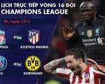 Lịch trực tiếp Champions League ngày 12-3: Chờ Liverpool và PSG ngược dòng