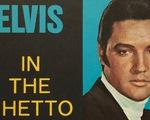 In the Ghetto - Bài hát không bao giờ cũ của Elvis Presley