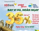 Hoàn tiền khủng khi đặt vé máy bay Vietjet, thanh toán qua HDBank eBanking hôm nay